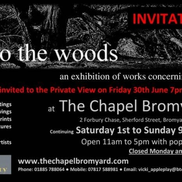 Exhibition: Into The Woods, at The Chapel Gallery, Bromyard: Saturday 1st July – Sunday 9th July 2017